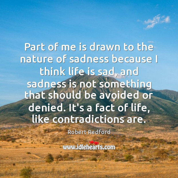 Part of me is drawn to the nature of sadness because I Image