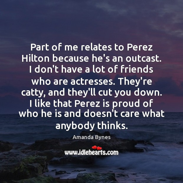 Image, Part of me relates to Perez Hilton because he's an outcast. I