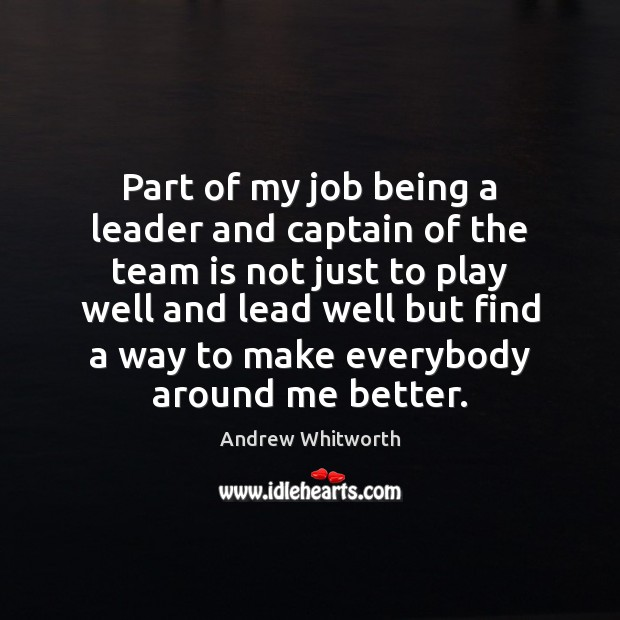 Image, Part of my job being a leader and captain of the team