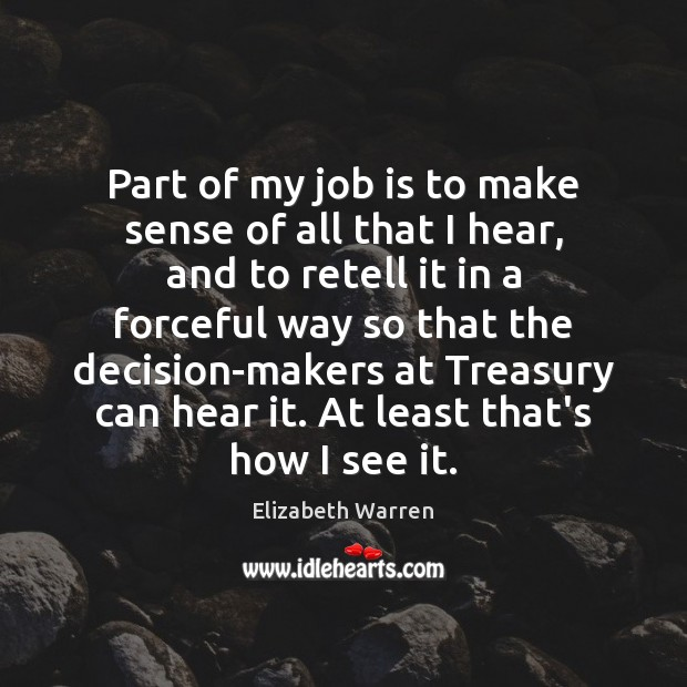 Part of my job is to make sense of all that I Elizabeth Warren Picture Quote