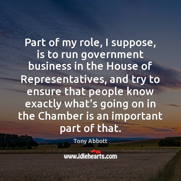 Part of my role, I suppose, is to run government business in Tony Abbott Picture Quote