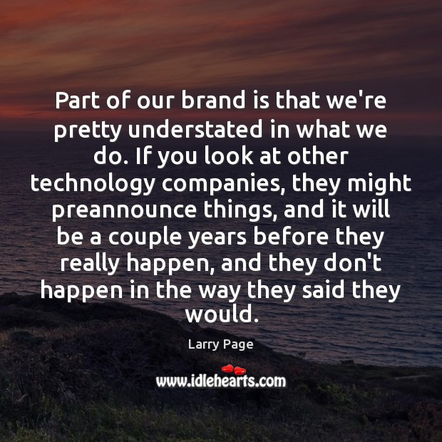 Larry Page Picture Quote image saying: Part of our brand is that we're pretty understated in what we