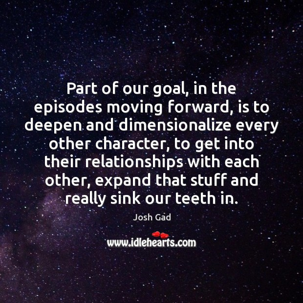 Part of our goal, in the episodes moving forward, is to deepen Image