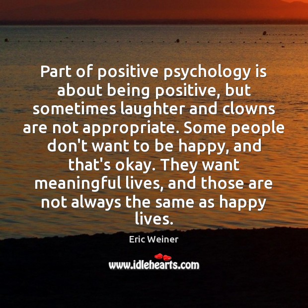 Part of positive psychology is about being positive, but sometimes laughter and Eric Weiner Picture Quote