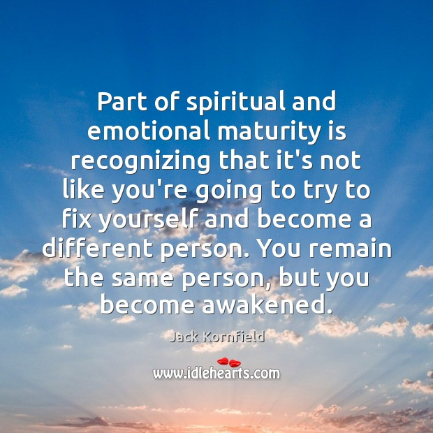 Part of spiritual and emotional maturity is recognizing that it's not like Maturity Quotes Image
