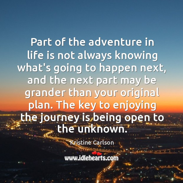 Part of the adventure in life is not always knowing what's going Image