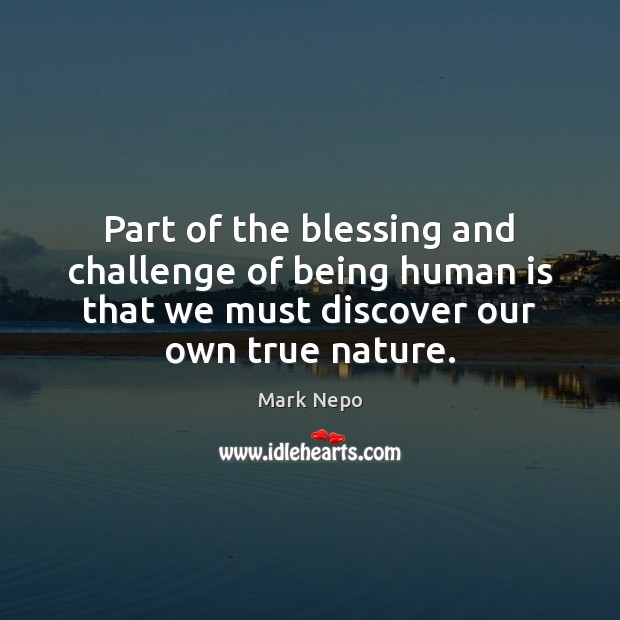 Part of the blessing and challenge of being human is that we Mark Nepo Picture Quote
