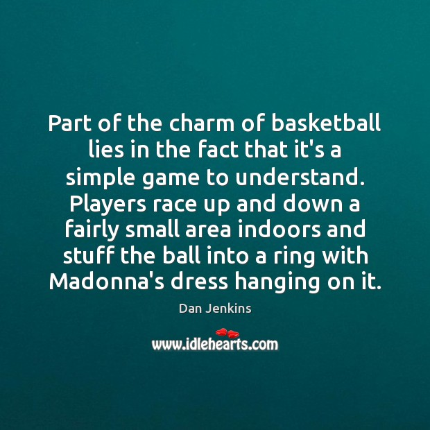 Part of the charm of basketball lies in the fact that it's Dan Jenkins Picture Quote