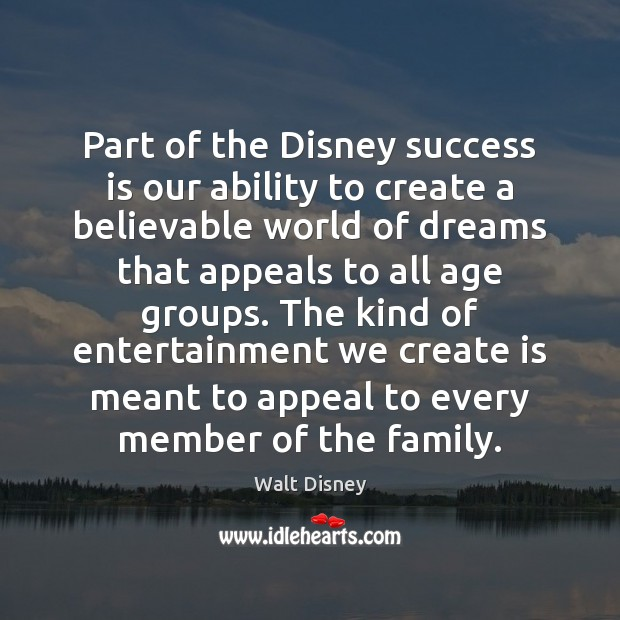 Part of the Disney success is our ability to create a believable Image