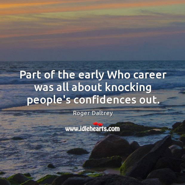 Part of the early Who career was all about knocking people's confidences out. Image