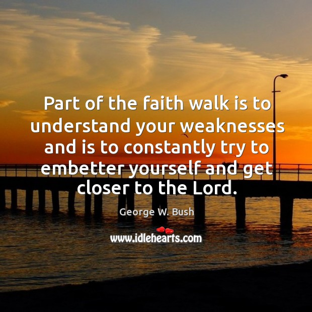 Image about Part of the faith walk is to understand your weaknesses and is