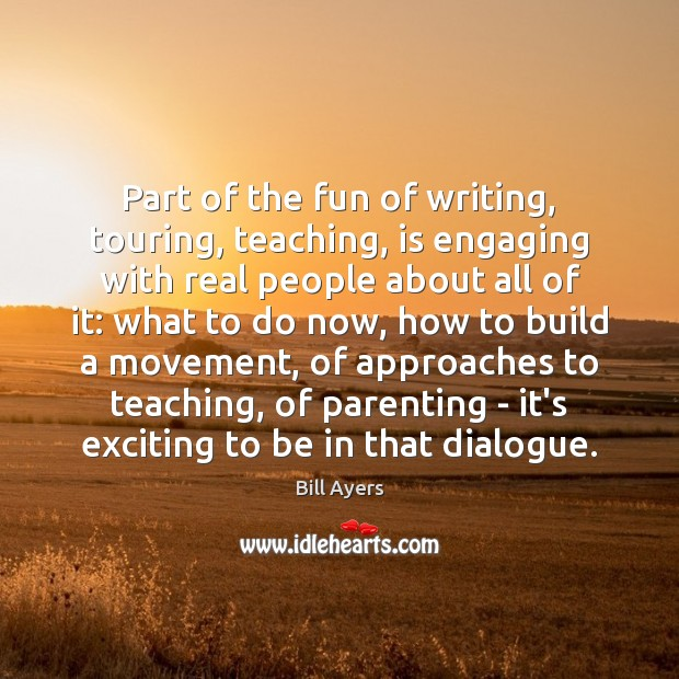 Image, Part of the fun of writing, touring, teaching, is engaging with real