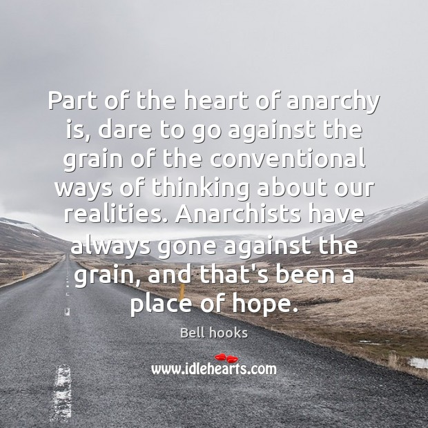 Image about Part of the heart of anarchy is, dare to go against the