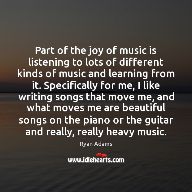 Part of the joy of music is listening to lots of different Ryan Adams Picture Quote