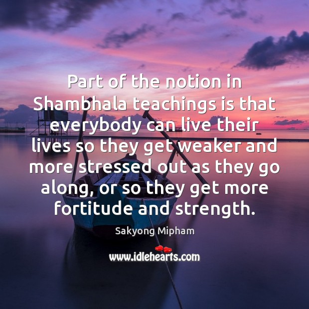 Part of the notion in Shambhala teachings is that everybody can live Image