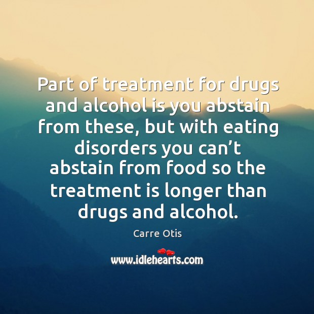 Part of treatment for drugs and alcohol is you abstain from these Alcohol Quotes Image
