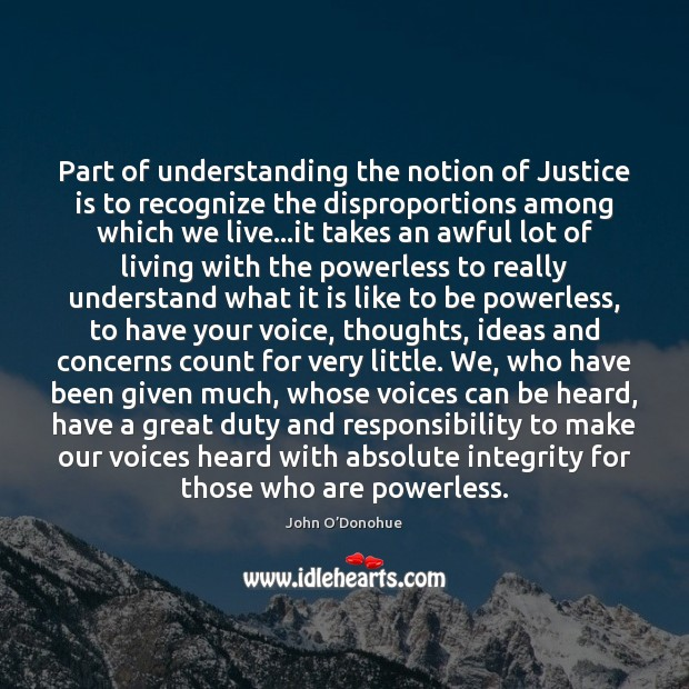 Part of understanding the notion of Justice is to recognize the disproportions John O'Donohue Picture Quote