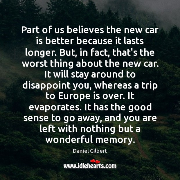 Part of us believes the new car is better because it lasts Car Quotes Image