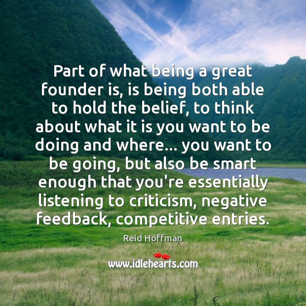 Part of what being a great founder is, is being both able Reid Hoffman Picture Quote