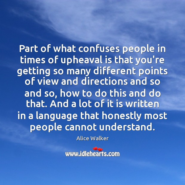 Part of what confuses people in times of upheaval is that you're Image