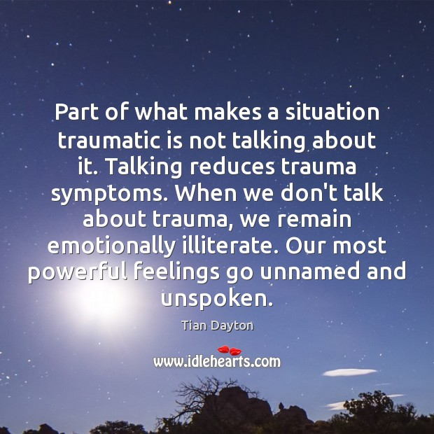 Image, Part of what makes a situation traumatic is not talking about it.