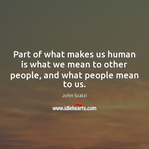 Image, Part of what makes us human is what we mean to other people, and what people mean to us.