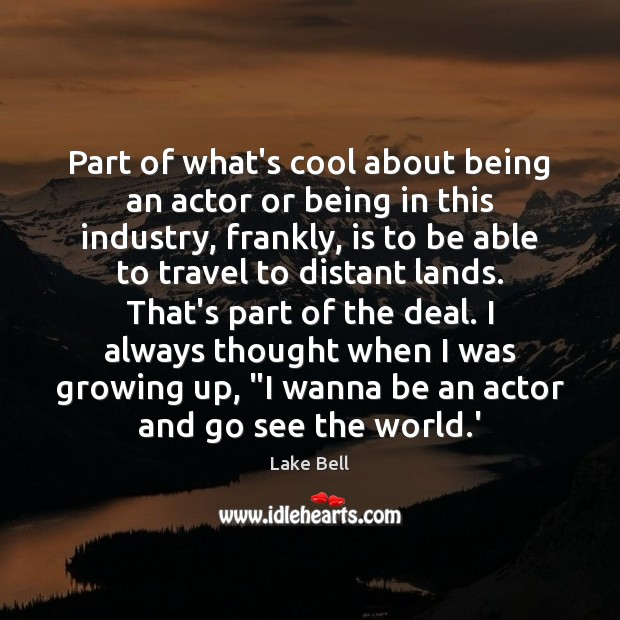 Part of what's cool about being an actor or being in this Lake Bell Picture Quote