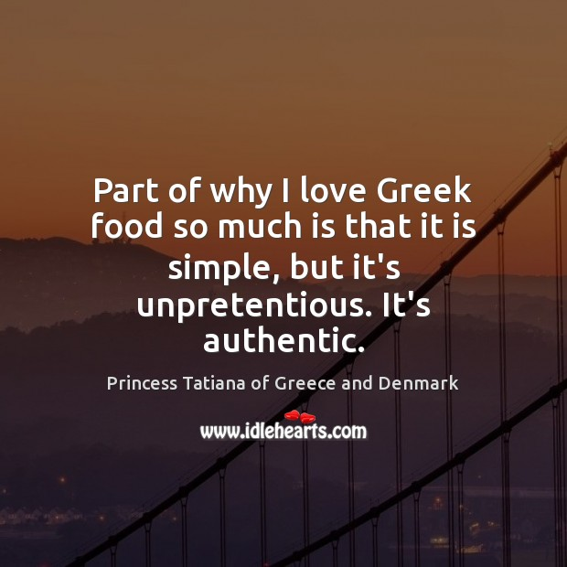 Part of why I love Greek food so much is that it Princess Tatiana of Greece and Denmark Picture Quote