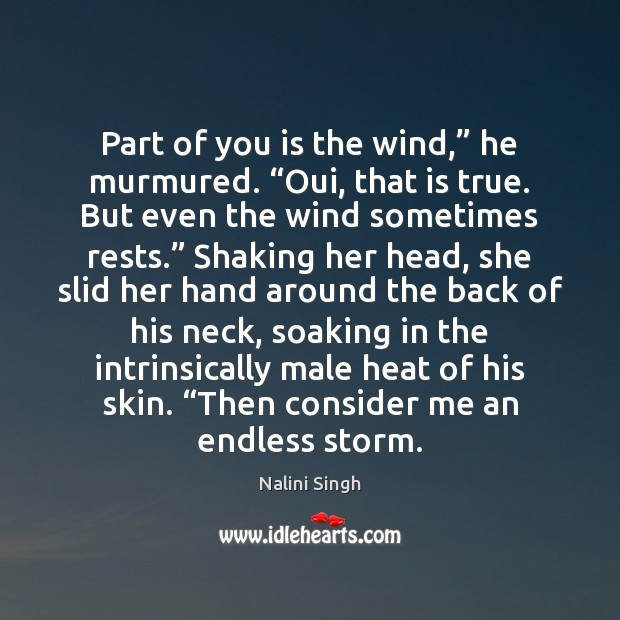 """Part of you is the wind,"""" he murmured. """"Oui, that is true. Nalini Singh Picture Quote"""