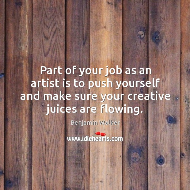 Part of your job as an artist is to push yourself and Image