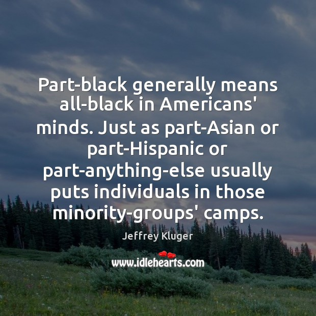 Image, Part-black generally means all-black in Americans' minds. Just as part-Asian or part-Hispanic