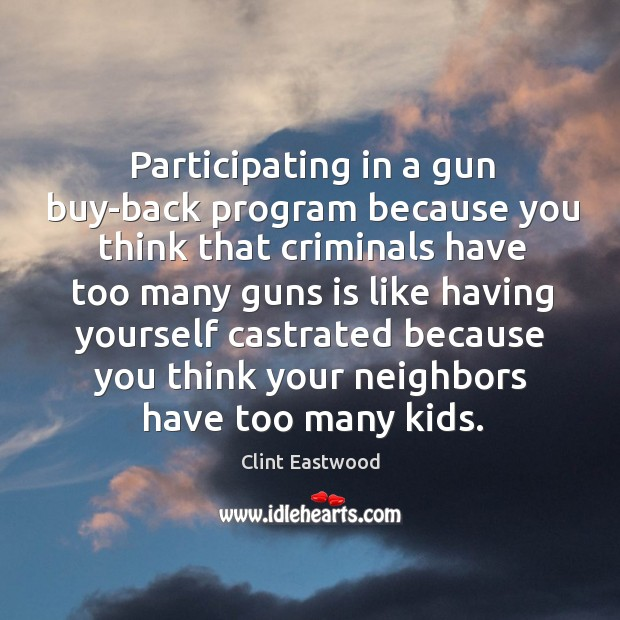 Image, Participating in a gun buy-back program because you think that criminals have