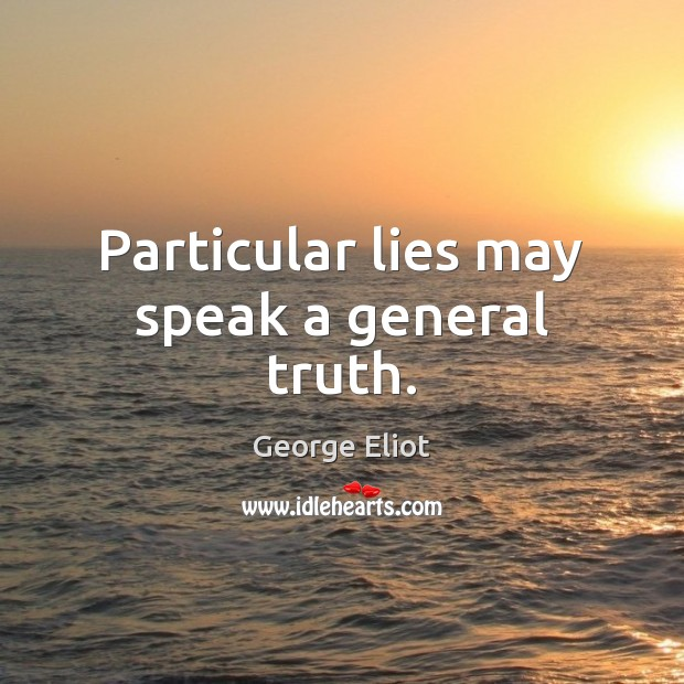 Particular lies may speak a general truth. Image