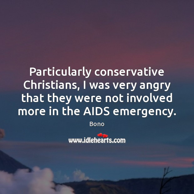 Particularly conservative Christians, I was very angry that they were not involved Image