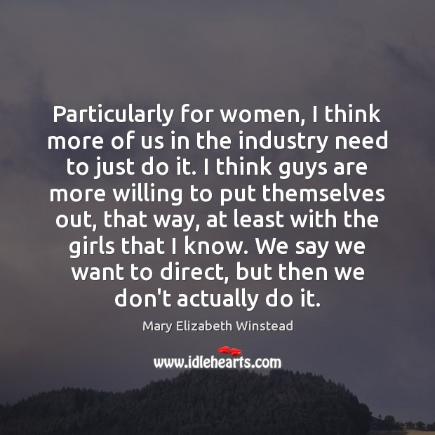 Particularly for women, I think more of us in the industry need Mary Elizabeth Winstead Picture Quote