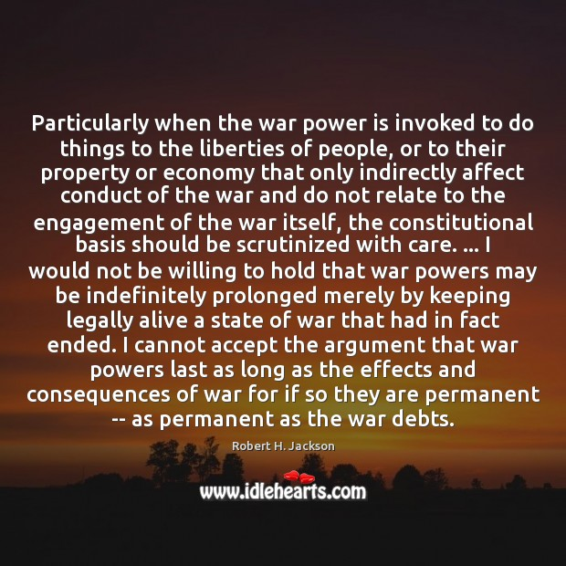 Particularly when the war power is invoked to do things to the Engagement Quotes Image