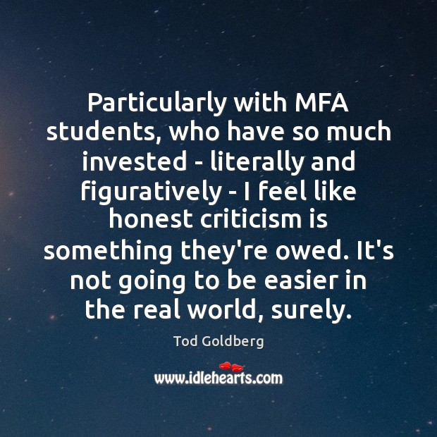 Particularly with MFA students, who have so much invested – literally and Image