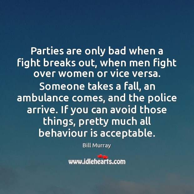 Image, Parties are only bad when a fight breaks out, when men fight