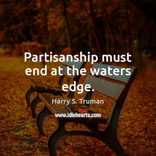 Image, Partisanship must end at the waters edge.