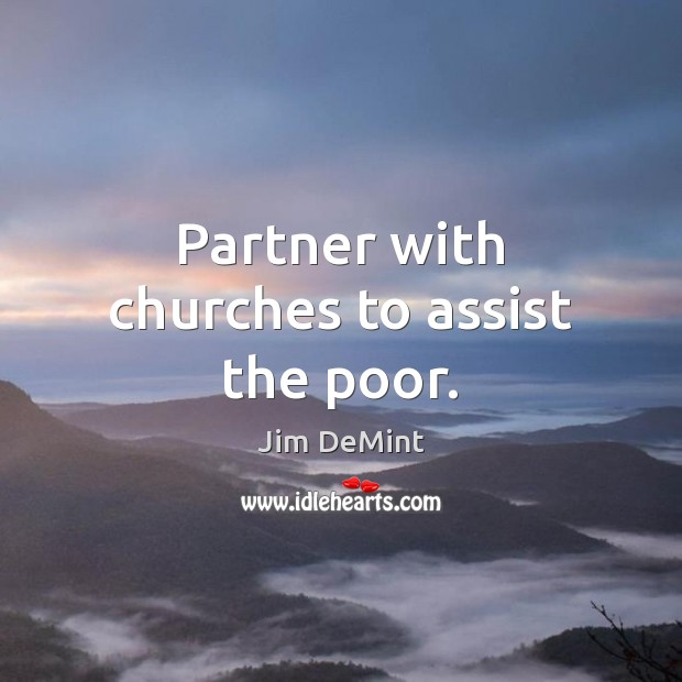 Partner with churches to assist the poor. Image