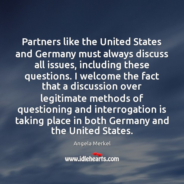 Partners like the United States and Germany must always discuss all issues, Angela Merkel Picture Quote