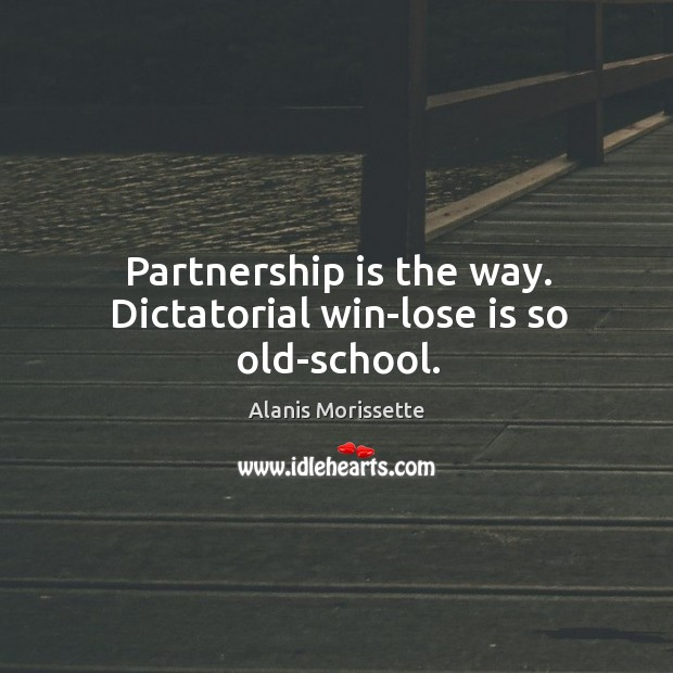 Partnership is the way. Dictatorial win-lose is so old-school. Image