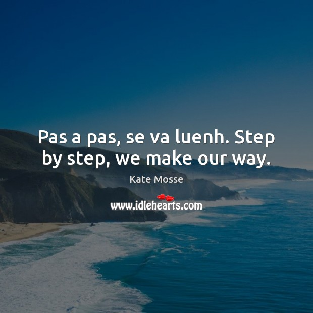 Pas a pas, se va luenh. Step by step, we make our way. Image