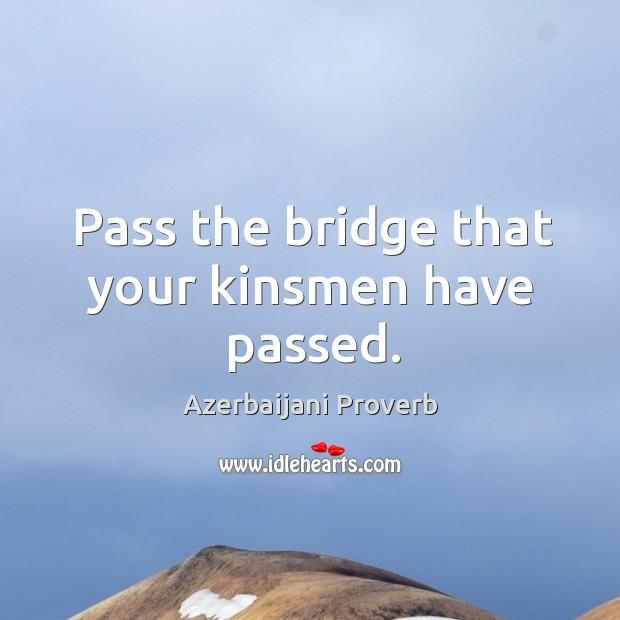 Pass the bridge that your kinsmen have passed. Azerbaijani Proverbs Image