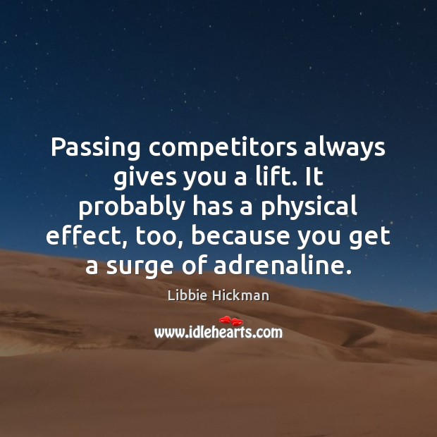 Image, Passing competitors always gives you a lift. It probably has a physical