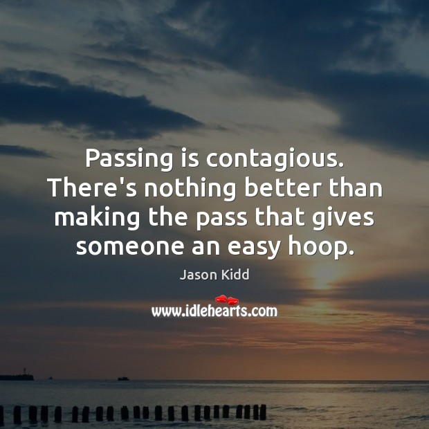 Passing is contagious. There's nothing better than making the pass that gives Image