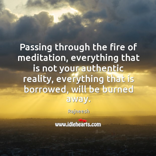 Image, Passing through the fire of meditation, everything that is not your authentic