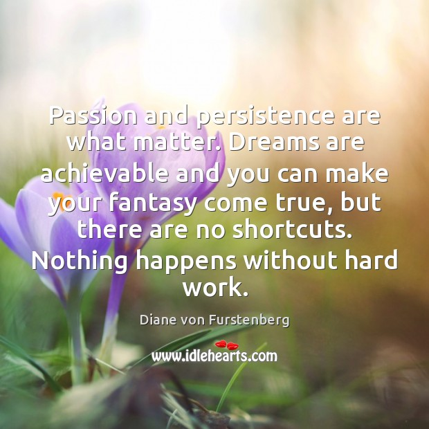Passion and persistence are what matter. Dreams are achievable and you can Image