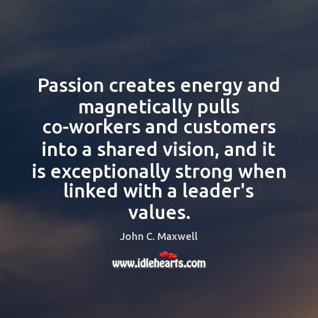 Image, Passion creates energy and magnetically pulls co-workers and customers into a shared