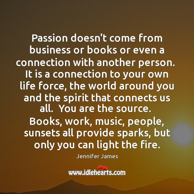 Passion doesn't come from business or books or even a connection with Image